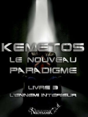 Kemetos, Le Nouveau Paradigme - Livre 3 - L'Ennemi Intérieur