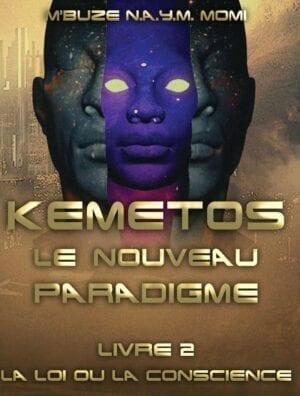 Kemetos, Le Nouveau Paradigme - Livre 2 - La Loi ou la Conscience